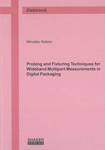 Probing and Fixturing Techniques for Wideband Multiport Measurements in Digital Packaging: Miroslav...