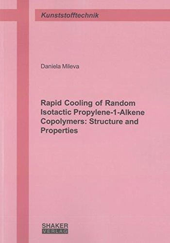 Rapid Cooling of Random Isotactic Propylene-1-Alkene Copolymers: Structure and Properties: Daniela ...