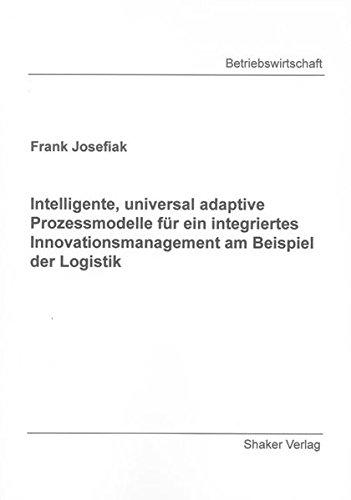 Intelligente, universal adaptive Prozessmodelle für ein integriertes Innovationsmanagement am ...