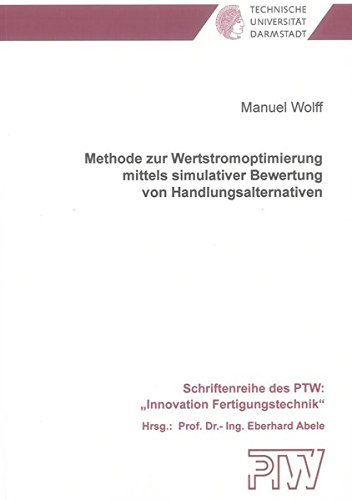 Methode zur Wertstromoptimierung mittels simulativer Bewertung von Handlungsalternativen: Manuel ...