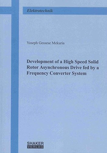 Development of a High Speed Solid Rotor Asynchronous Drive fed by a Frequency Converter System: ...
