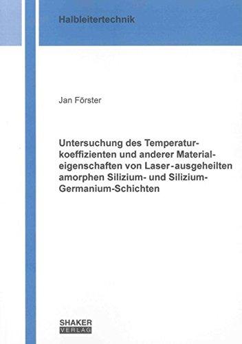 Untersuchung des Temperaturkoeffizienten und anderer Materialeigenschaften von Laser-ausgeheilten ...