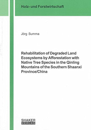Rehabilitation of Degraded Land Ecosystems by Afforestation with Native Tree Species in the Qinling...