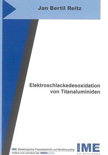 Elektroschlackedesoxidation von Titanaluminiden: Jan Bertil Reitz