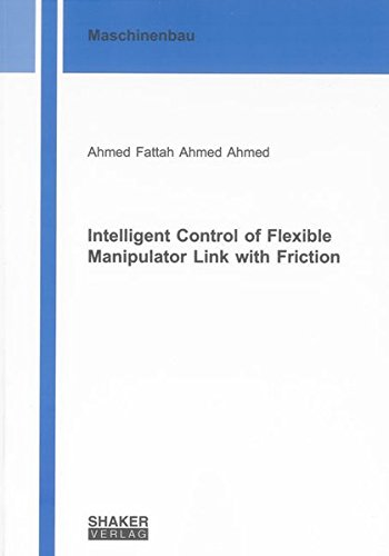 Intelligent Control of Flexible Manipulator Link with Friction: Ahmed Fattah Ahmed Ahmed
