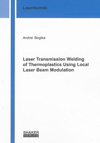 Laser Transmission Welding of Thermoplastics Using Local Laser Beam Modulation: Andrei Boglea