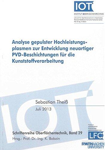Analyse gepulster Hochleistungsplasmen zur Entwicklung neuartiger PVD-Beschichtungen für die ...