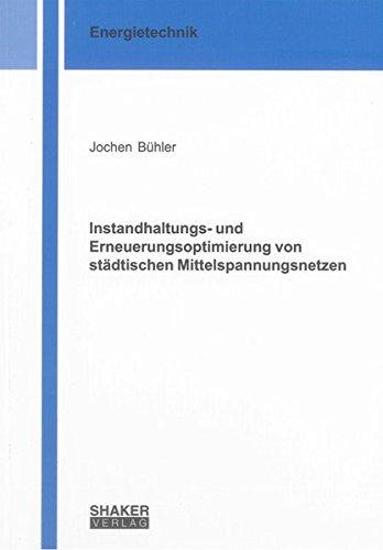 Instandhaltungs- und Erneuerungsoptimierung von städtischen Mittelspannungsnetzen: Jochen ...