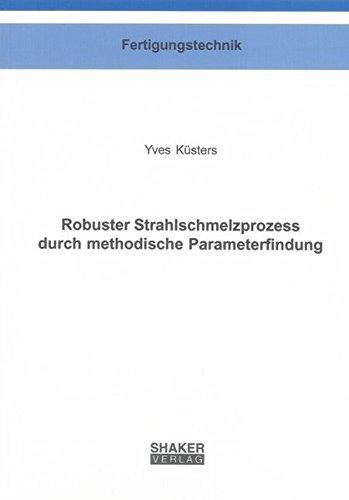 Robuster Strahlschmelzprozess durch methodische Parameterfindung: Yves Kusters