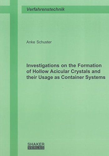 Investigations on the Formation of Hollow Acicular Crystals and their Usage as Container Systems: ...