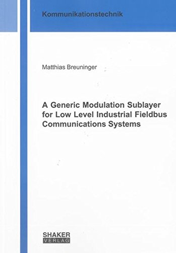 A Generic Modulation Sublayer for Low Level Industrial Fieldbus Communications Systems: Matthias ...