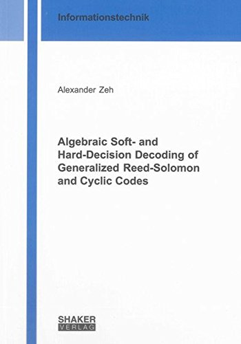 Algebraic Soft- and Hard-Decision Decoding of Generalized Reed-Solomon and Cyclic Codes: Alexander ...