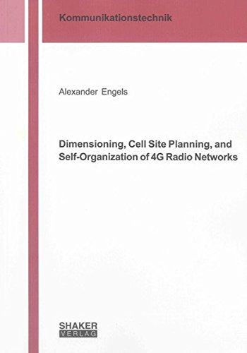 Dimensioning, Cell Site Planning, and Self-Organization of 4G Radio Networks: Alexander Engels