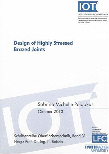 Design of Highly Stressed Brazed Joints (Schriftenreihe Oberflachentechnik): Sabrina Michelle ...