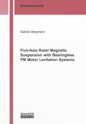 Five-Axis Rotor Magnetic Suspension with Bearingless PM Motor Levitation Systems: Gabriel Bergmann
