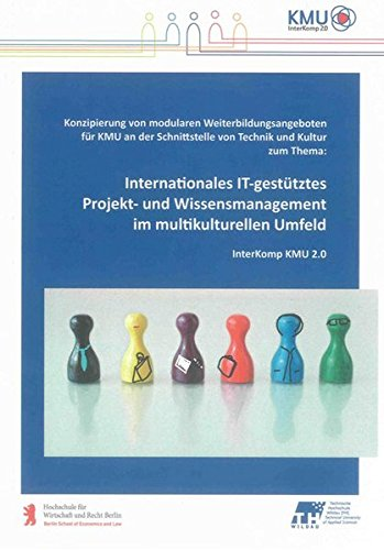 Internationales IT-gestütztes Projekt- und Wissensmanagement im multikulturellen Umfeld: ...