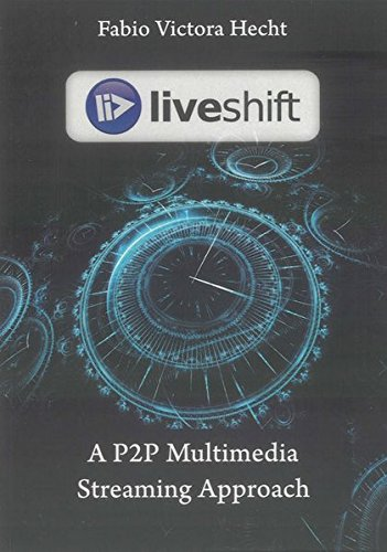 LiveShift: A Time-Shifted P2P Multimedia Streaming Approach: Fabio Victora Hecht