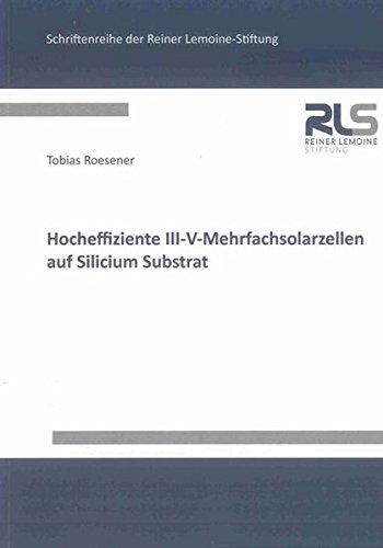 Hocheffiziente III-V-Mehrfachsolarzellen auf Silicium Substrat: Tobias Roesener