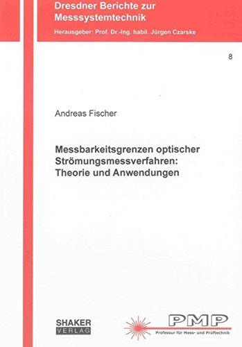 Messbarkeitsgrenzen optischer Strömungsmessverfahren: Theorie und Anwendungen: Andreas Fischer