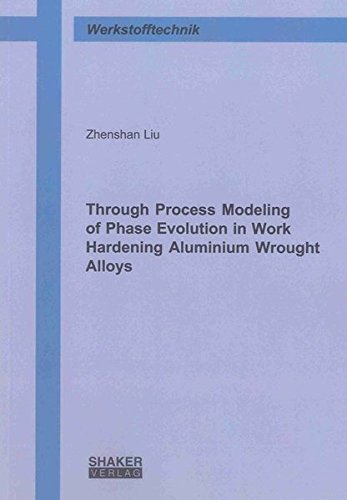 Through Process Modeling of Phase Evolution in Work Hardening Aluminium Wrought Alloys: Zhenshan ...