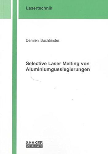Selective Laser Melting von Aluminiumgusslegierungen: Damien Buchbinder