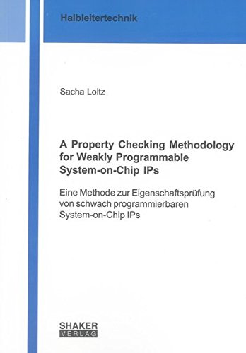 A Property Checking Methodology for Weakly Programmable System-on-Chip IPs: Sacha Loitz