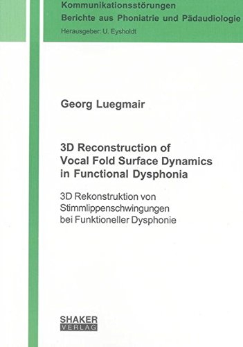 3D Reconstruction of Vocal Fold Surface Dynamics in Functional Dysphonia: Georg Luegmair