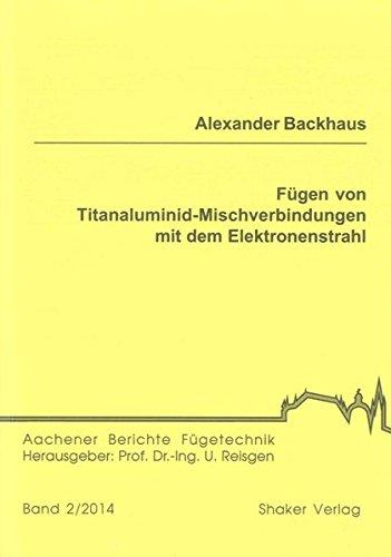 Fugen von Titanaluminid-Mischverbindungen mit dem Elektronenstrahl: Alexander Backhaus