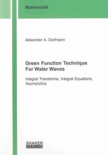 9783844026641: Green Function Technique For Water Waves: Integral Transforms, Integral Equations, Asymptotics (Berichte aus der Mathematik)