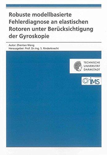 Robuste modellbasierte Fehlerdiagnose an elastischen Rotoren unter Berücksichtigung der ...