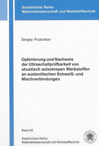 Optimierung und Nachweis der Ultraschallprüfbarkeit von akustisch anisotropen Werkstoffen an ...