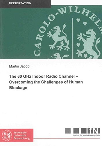 The 60 GHz Indoor Radio Channel - Overcoming the Challenges of Human Blockage: Martin Jacob