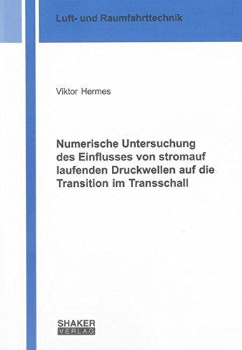 Numerische Untersuchung des Einflusses von stromauf laufenden Druckwellen auf die Transition im ...