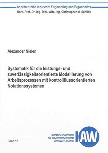 Systematik für die leistungs- und zuverlässigkeitsorientierte Modellierung von Arbeitsprozessen mit...