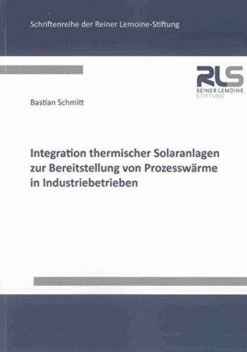 Integration thermischer Solaranlagen zur Bereitstellung von Prozesswärme in Industriebetrieben...