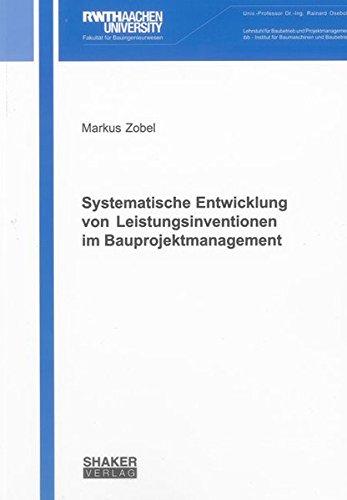 Systematische Entwicklung von Leistungsinventionen im Bauprojektmanagement: Markus Zobel