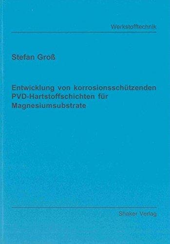 Entwicklung von korrosionsschützenden PVD-Hartstoffschichten für Magnesiumsubstrate: ...