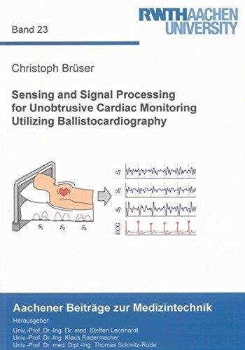 9783844028485: Sensing and Signal Processing for Unobtrusive Cardiac Monitoring Utilizing Ballistocardiography (Aachener Beitrage zur Medizintechnik)