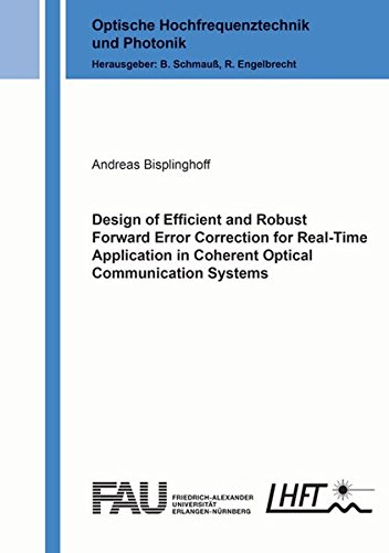 9783844043808: Design of Efficient and Robust Forward Error Correction for Real-Time Application in Coherent Optical Communication Systems: 1 (Optische Hochfrequenztechnik und Photonik)