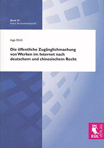Die öffentliche Zugänglichmachung von Werken im Internet nach deutschem und chinesischem ...