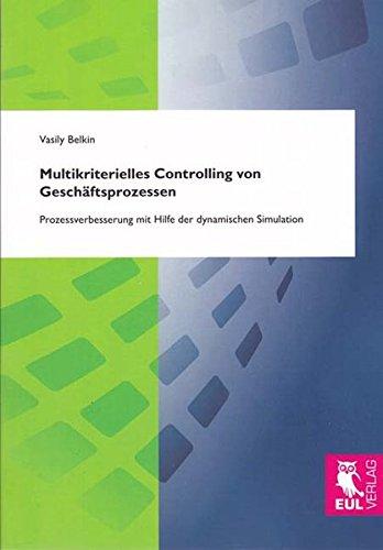 9783844100969: Multikriterielles Controlling von Gesch�ftsprozessen: Prozessverbesserung mit Hilfe der dynamischen Simulation