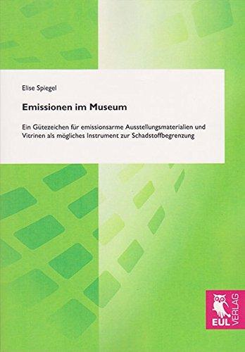 9783844101942: Emissionen im Museum: Ein Gütezeichen für emissionsarme Ausstellungsmaterialien und Vitrinen als mögliches Instrument zur Schadstoffbegrenzung