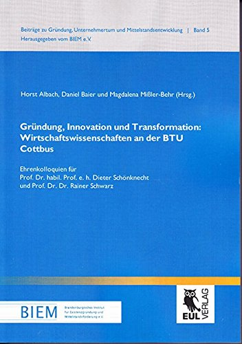 Gründung, Innovation und Transformation: Wirtschaftswissenschaften an der BTU Cottbus: Horst ...