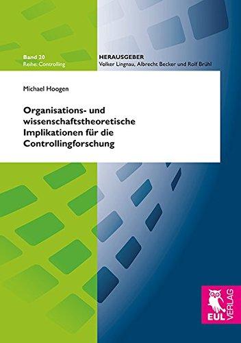 Organisations- und wissenschaftstheoretische Implikationen für die Controllingforschung: ...