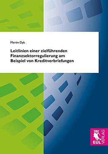 Leitlinien einer zielführenden Finanzsektorregulierung am Beispiel von Kreditverbriefungen: ...