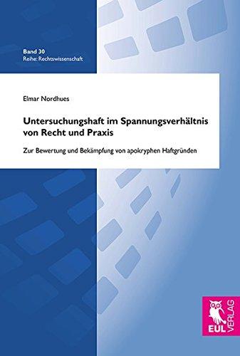 9783844102840: Untersuchungshaft im Spannungsverhältnis von Recht und Praxis: Zur Bewertung und Bekämpfung von apokryphen Haftgründen