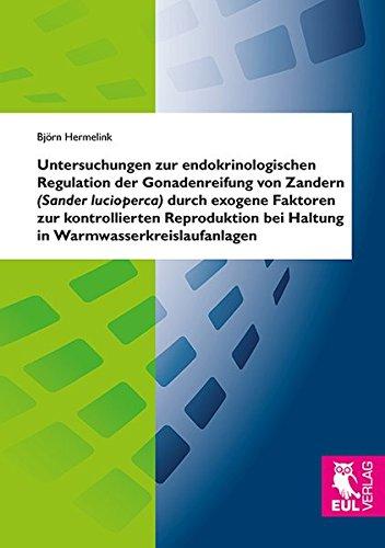 Untersuchungen zur endokrinologischen Regulation der Gonadenreifung von Zandern (Sander lucioperca)...