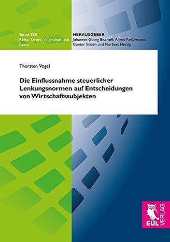 Die Einflussnahme steuerlicher Lenkungsnormen auf Entscheidungen von Wirtschaftssubjekten: Thorsten...