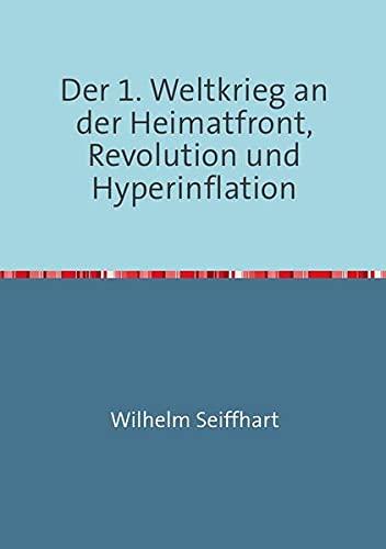 9783844201260: Der 1. Weltkrieg an der Heimatfront,Revolution und Hyperinflation
