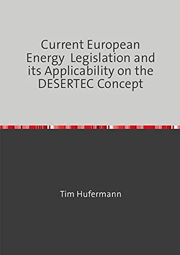 9783844209976: Current European Energy Legislation and its Applicability on the DESERTEC Concept